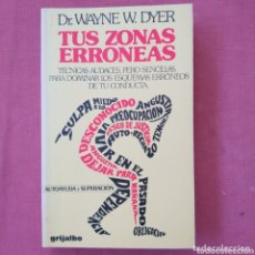 Libros de segunda mano: TUS ZONAS ERRÓNEAS (DR. WAYNE W. DYER) - AUTOAYUDA. Lote 173634167