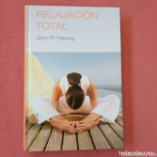 Libros de segunda mano: RELAJACIÓN TOTAL (JOHN R. HARVEY) - AUTOAYUDA. Lote 173636437