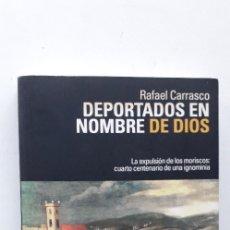 Libros de segunda mano: DEPORTADOS EN NOMBRE DE DIOS: LA EXPULSION DE LOS MORISCOS - RAFAEL CARRASCO. Lote 173672538