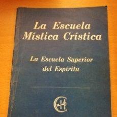 Libros de segunda mano: LA ESCUELA MÍSTICA CRÍSTICA. LA ESCUELA SUPERIOR DEL ESPÍRITU. Lote 173680648
