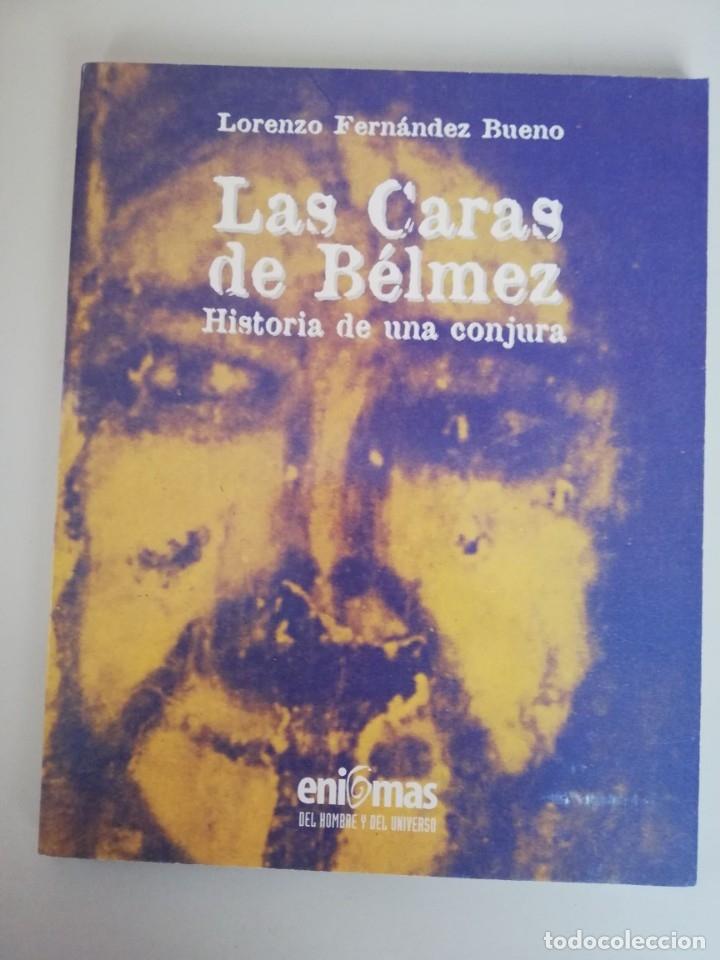 LAS CARAS DE BELMEZ. HISTORIA DE UNA CONJURA - LORENZO FERNANDEZ BUENO (Libros de Segunda Mano - Parapsicología y Esoterismo - Otros)