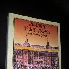 Libros de segunda mano: MADRID Y SUS JUDIOS. JUAN ANTONIO CABEZAS. AVAPIES 1987 PRIMERA EDICION.. Lote 173715780