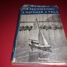 Libros de segunda mano: APRENDIENDO A NAVEGAR A VELA H.A. CALAHAN 1ª EDICIÓN 1948 EDITORIAL JUVENTUD. Lote 173807514
