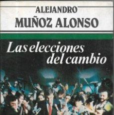 Libros de segunda mano: == ED21 - LAS ELECCIONES DEL CAMBIO - ALEJANDRO MUÑOZ ALONSO. Lote 173815948
