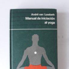 Libros de segunda mano: MANUAL DE INICIACIÓN AL YOGA - ANDRÉ VAN LYSEBETH. Lote 173844253