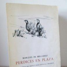 Libros de segunda mano: PERDICES EN PLAZA. MARQUES DE MELGAREJO. DEDICADO POR EL AUTOR. EDICIONES DE ARTE Y BIBLIOFILIA 1972. Lote 173873138
