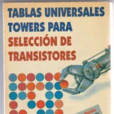 Libros de segunda mano: TABLAS UNIVERSALES TOWERS PARA SELECCIÓN DE TRANSISTORES, MARCOMBO, 4ª ED.. Lote 173879153