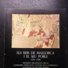 Libros de segunda mano: ELS REIS DE MALLORCA I EL SEU POBLE 1229-1349, CATALEG EXPOSICIO 1983-1984. Lote 173960324