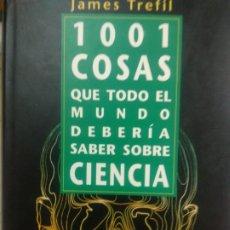Libros de segunda mano: 1001 COSAS QUE TODO EL MUNDO DEBERÍA SABER SOBRE CIENCIA. Lote 173965884