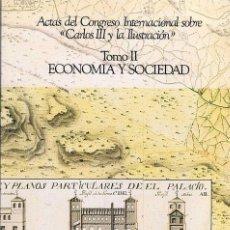Libros de segunda mano: ACTAS DEL CONGRESO INTERNACIONAL SOBRE CARLOS III Y LA ILUSTRACIÓN. TOMO II. ECONOMÍA Y SOCIEDAD - A. Lote 173978799