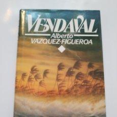 Libros de segunda mano: VENDAVAL.- ALBERTO VAZQUEZ-FIGUEROA. Lote 173990055