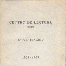 Libros de segunda mano: CENTRO DE LECTURA DE REUS 1ER CENTENARIO 1859-1959. REUS, 1960. 21X15CM. 175 P.. Lote 174024043