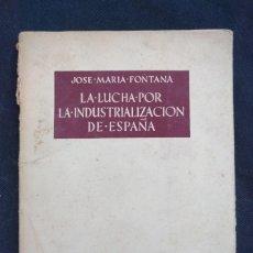 Libros de segunda mano: LA LUCHA POR LA INDUSTRIALIZACIÓN DE ESPAÑA. JOSÉ MARÍA FONTANA 1953 DEDICATORIA AUTÓGRAFA. INTONSO. Lote 174040525