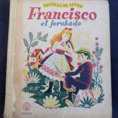 Libros de segunda mano: FRANCISCO EL JOROBADO. CONDESA DE SEGUR. MATILDE RAS. MARIANO ZARAGÜETA 1955. AGUILAR.. Lote 174043338