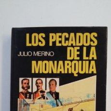 Libros de segunda mano: LOS PECADOS DE LA MONARQUÍA. - JULIO MERINO. TDK401. Lote 174122590
