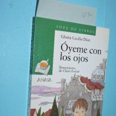 Libros de segunda mano: ÓYEME CON LOS OJOS. DÍAZ, GLORIA CECILIA. COL. SOPA DE LIBROS. ED. ANAYA. MADRID 2009. 19ªIMPRESIÓN. Lote 174138172
