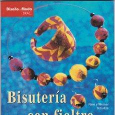 Libros de segunda mano: BISUTERIA CON FIELTRO. SORPRENDENTES FORMAS CON VIVOS COLORES. NELE Y WERNER SCHULTZE. Lote 174160158