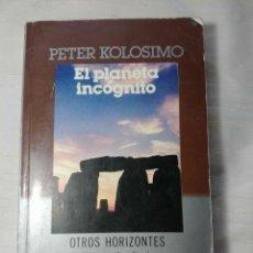 Libros de segunda mano: EL PLANETA INCOGNITO DE PETER KOLOSIMO. Lote 174190915