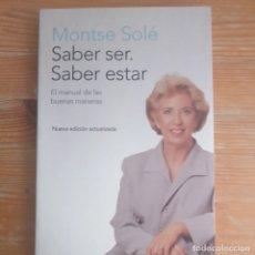 Libros de segunda mano: SABER SER, SABER ESTAR MONTSE SOLE EDITORIAL PLANETA 2000 209PP. Lote 174207338