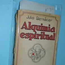 Libros de segunda mano: ALQUIMIA ESPIRITUAL. BERNACER, JULIO. ED. CARO RAGGIO. MADRID 1925. Lote 174297737