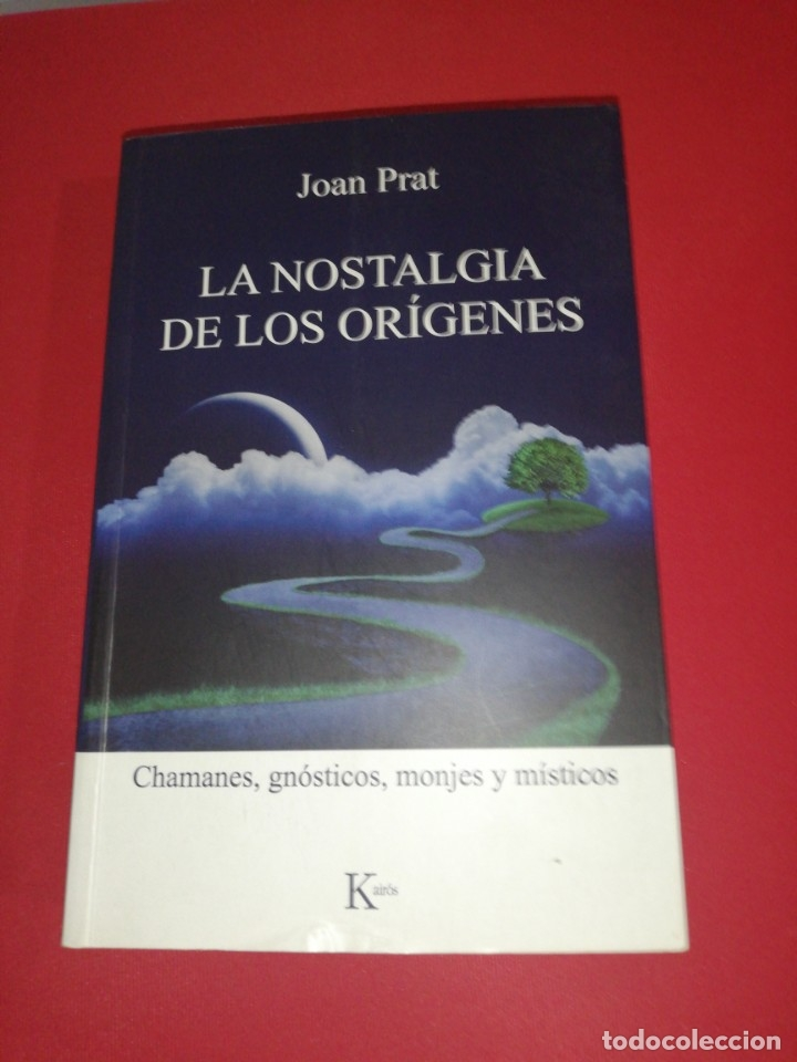 JOAN PRAT, LA NOSTALGIA DE LOS ORÍGENES, CHAMANES, GNÓSTICOS, MONJES Y MÍSTICOS (Libros de Segunda Mano - Pensamiento - Otros)