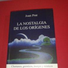 Libros de segunda mano: JOAN PRAT, LA NOSTALGIA DE LOS ORÍGENES, CHAMANES, GNÓSTICOS, MONJES Y MÍSTICOS . Lote 174422792