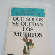 Libros de segunda mano: QUE SOLOS SE QUEDAN LOS MUERTOS.- MEMPO GIARDINELLI. Lote 174445653