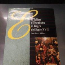 Libros de segunda mano: ELS TALLERS D'ESCULTURA AL BAGES DEL SEGLE XVII - JOAN BOSCH I BALLBONA. Lote 174514649