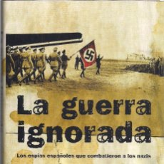 Libros de segunda mano: EDUARDO MARTÍN DE POZUELO E IÑAKI ELLAKURÍA : LA GUERRA IGNORADA. LOS ESPÍAS ESPAÑOLES QUE.. (2008). Lote 174516402