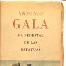 Libros de segunda mano: EL PEDESTAL DE LAS ESTATUAS - ANTONIO GALA - ED. PLANETA 6ª EDICION. PAG 538 AÑO 2007 LL3039. Lote 174541738