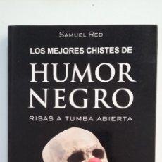 Libros de segunda mano: LOS MEJORES CHISTES DE HUMOR NEGRO. RISAS A TUMBA ABIERTA. SAMUEL RED. TDK411. Lote 174543534
