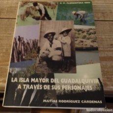 Libros de segunda mano: LA ISLA MAYOR DEL GUADALQUIVIR A TRAVÉS DE SUS PERSONAJES. (MATÍAS RODRÍGUEZ CÁRDENAS) FOTOS. RARO. Lote 174543992
