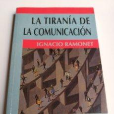 Libros de segunda mano: LA TIRANÍA DE LA COMUNICACIÓN . IGNACIO RAMONET . EDITORIAL DEBATE 1998 . PENSAMIENTO. Lote 174611445