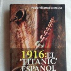 Libros de segunda mano: 1916 EL TITANIC ESPAÑOL. LA HISTORIA OCULTA DEL NAUFRAGIO DEL PRÍNCIPE DE ASTURIAS. Lote 174696139