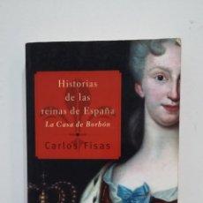 Libros de segunda mano: HISTORIAS DE LAS REINAS DE ESPAÑA. LA CASA DE BORBON.- CARLOS FISAS. TDK412. Lote 174877183
