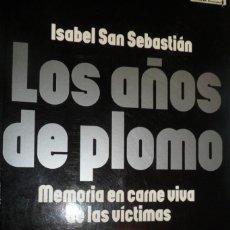 Libros de segunda mano: LOS AÑOS DE PLOMO. MEMORIA EN CARNE VIVA DE LAS VÍCTIMAS. ISABEL SAN SEBASTIÁN. Lote 174957249