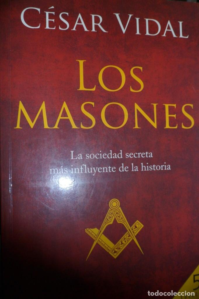 LOS MASONES. LA SOCIEDAD SECRETA MÁS INFLUYENTE DE LA HISTORIA. CÉSAR VIDAL (Libros de Segunda Mano - Parapsicología y Esoterismo - Otros)
