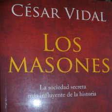 Libros de segunda mano: LOS MASONES. LA SOCIEDAD SECRETA MÁS INFLUYENTE DE LA HISTORIA. CÉSAR VIDAL. Lote 174957472