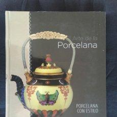 Libros de segunda mano: EL ARTE DE LA PORCELANA. PORCELANA CON ESTILO. Lote 174966707