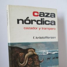 Libros de segunda mano: CAZA NORDICA. CAZADOR Y TRAMPERO. FINN KRISTOFFERSEN. EDITORIAL HISPANO EUROPEA. 1972. Lote 174970924