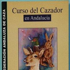 Libros de segunda mano: LMV - CURSO DEL CAZADOR EN ANDALUCIA. FEDERACION ANDALUZA DE CAZA. PEDRO TRUENA TEJERO.. Lote 174952622
