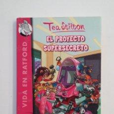Libros de segunda mano: EL PROYECTO SUPERSECRETO. - TEA STILTON - VIDA EN RATFORD Nº 5 - DESTINO - EL CLUB DE TEA. TDK414. Lote 175002115