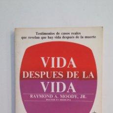 Libros de segunda mano: VIDA DESPUÉS DE LA VIDA. RAYMOND A. MOODY. TDK414. Lote 175002830