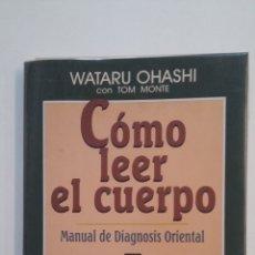 Libros de segunda mano: CÓMO LEER EL CUERPO. - WATARU OHASHI. MANUAL DE DIAGNOSIS ORIENTAL. EDICIONES URANO. TDK404. Lote 175005247
