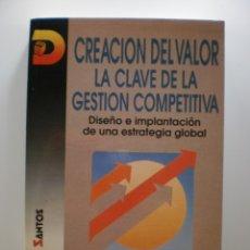 Libros de segunda mano: CREACION DEL VALOR: LA CLAVE DE LA GESTION COMPETITIVA. Lote 175008344