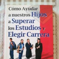 Libros de segunda mano: CÓMO AYUDAR A NUESTROS HIJOS A SUPERAR LOS ESTUDIOS Y ELEGIR CARRERA - ÁNGELES RUBIO. Lote 175016575