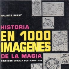 Libros de segunda mano: HISTORIA EN 1000 IMÁGENES DE LA MAGIA - BESSY, MAURICE - A-ESOT-682. Lote 175063187