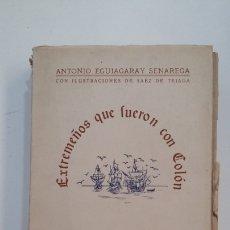 Libros de segunda mano: EXTREMEÑOS QUE FUERON CON COLÓN. - ANTONIO EGUIAGARAY SENAREGA. 1947. TDK416. Lote 175073404