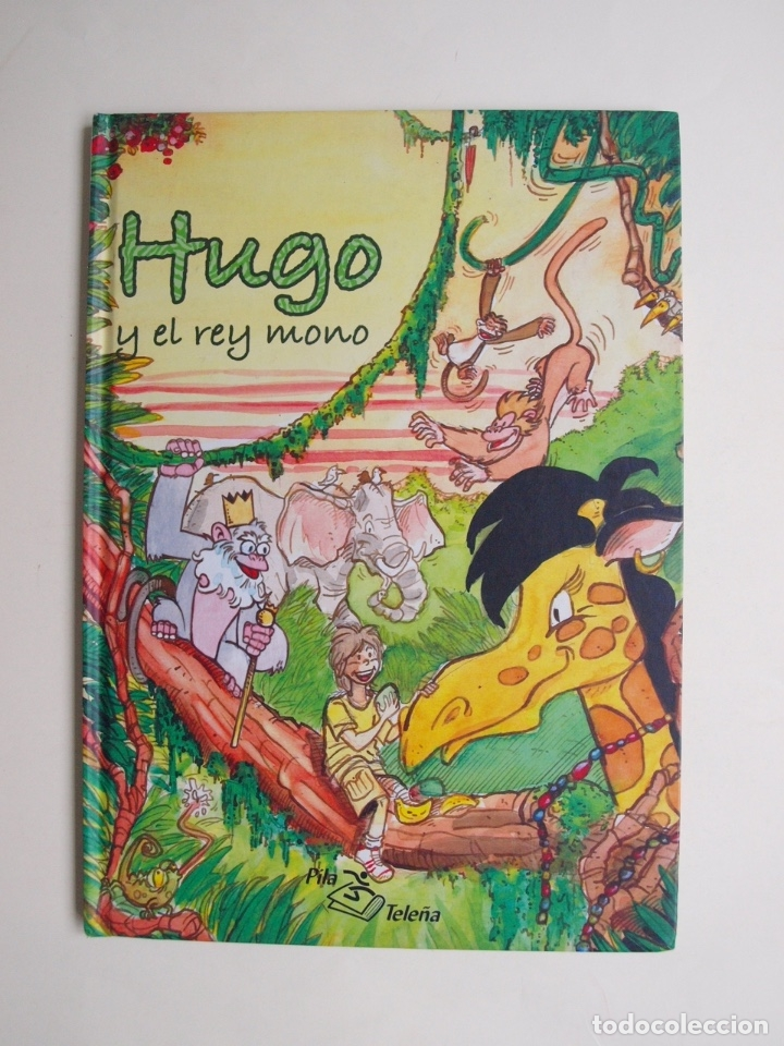 HUGO Y EL REY MONO - JORGE RODRÍGUEZ / TULIO LAVISTE - PILA TELEÑA. MADRID, 2009 (Libros de Segunda Mano - Literatura Infantil y Juvenil - Otros)
