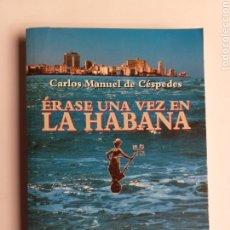 Libros de segunda mano: ÉRASE UNA VEZ EN LA HABANA . CARLOS MANUEL DE CÉSPEDES 1998 . PENSAMIENTO. Lote 175114465